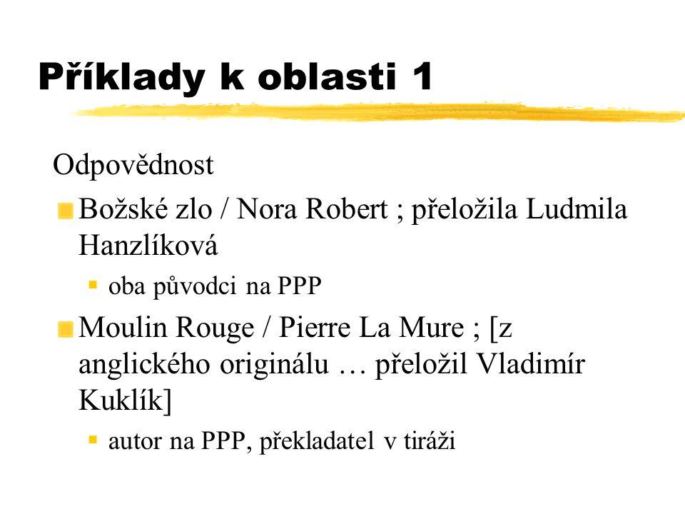 Příklady k oblasti 1 Odpovědnost Božské zlo / Nora Robert ; přeložila Ludmila Hanzlíková  oba původci na PPP Moulin Rouge / Pierre La Mure ; [z angli