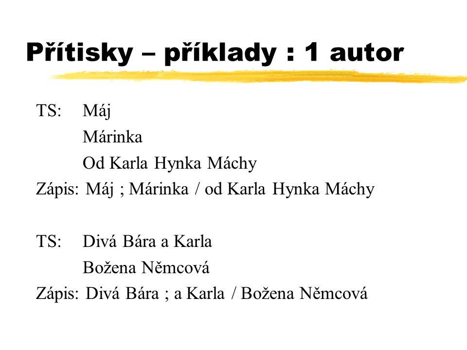 Přítisky – příklady : 1 autor TS: Máj Márinka Od Karla Hynka Máchy Zápis: Máj ; Márinka / od Karla Hynka Máchy TS:Divá Bára a Karla Božena Němcová Záp