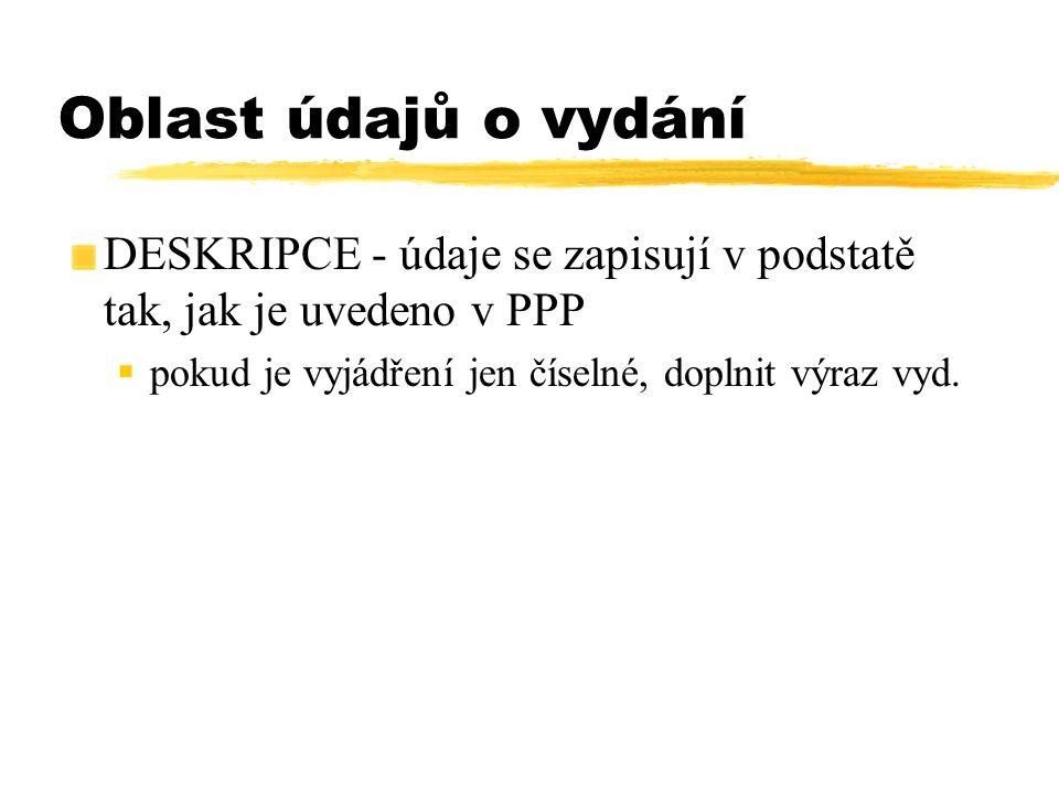 Oblast údajů o vydání DESKRIPCE - údaje se zapisují v podstatě tak, jak je uvedeno v PPP  pokud je vyjádření jen číselné, doplnit výraz vyd.