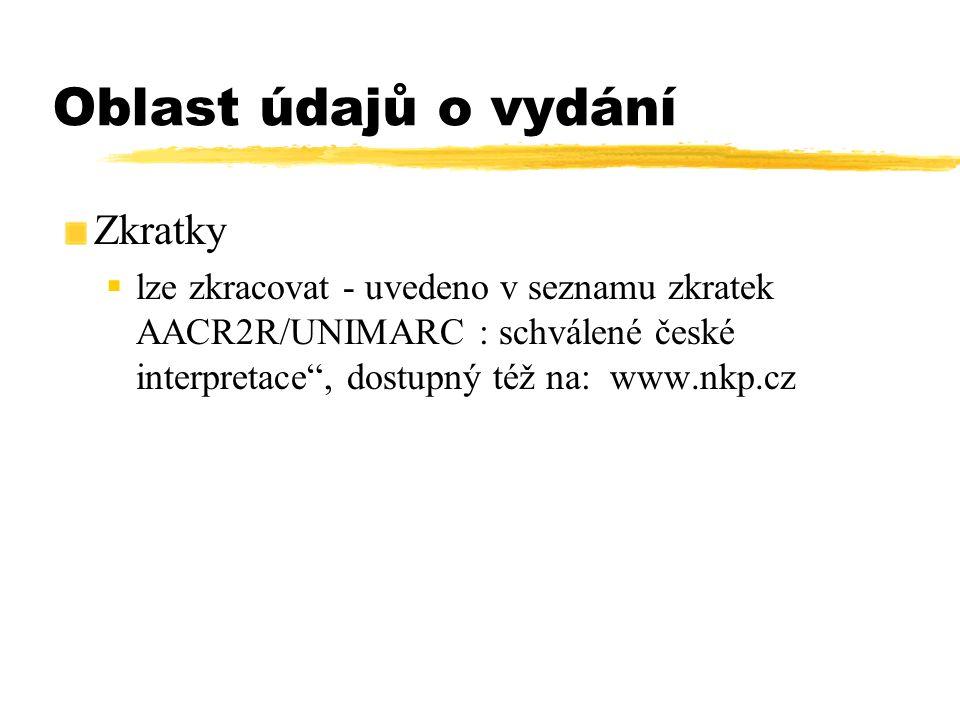 """Oblast údajů o vydání Zkratky  lze zkracovat - uvedeno v seznamu zkratek AACR2R/UNIMARC : schválené české interpretace"""", dost upný též na: www.nkp.cz"""