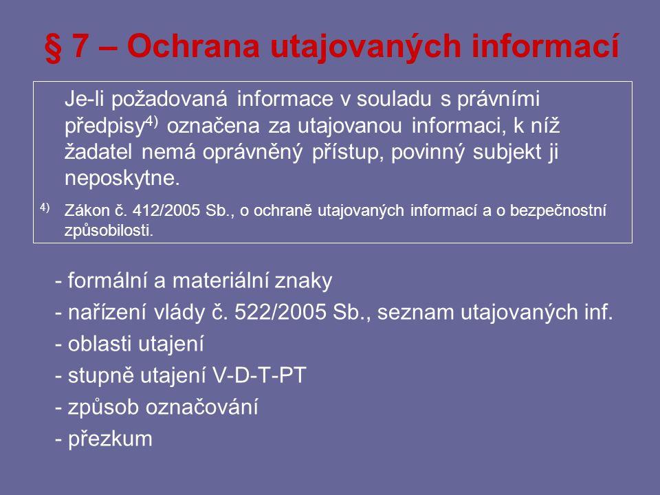 III. PRÁVO NA INFORMACE HMOTNÉ utajované informace osobní údaje obchodní tajemství majetkové údaje výlučně vnitřní a nové informace aj.