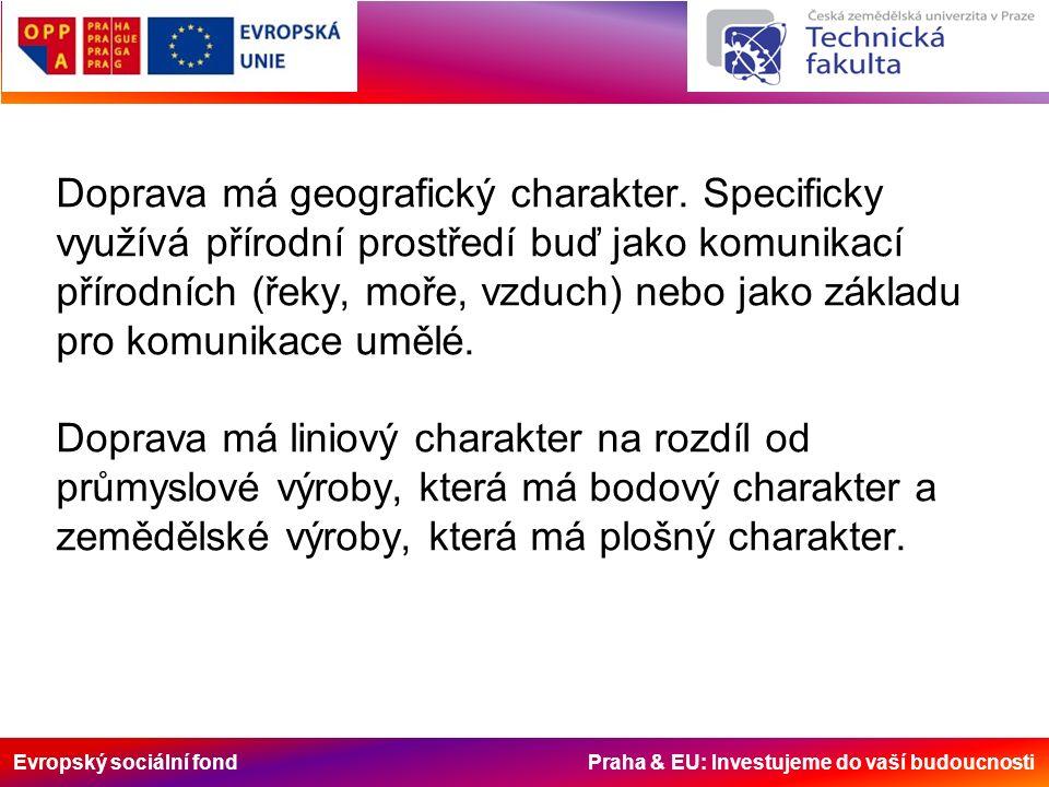 Evropský sociální fond Praha & EU: Investujeme do vaší budoucnosti Doprava má geografický charakter. Specificky využívá přírodní prostředí buď jako ko