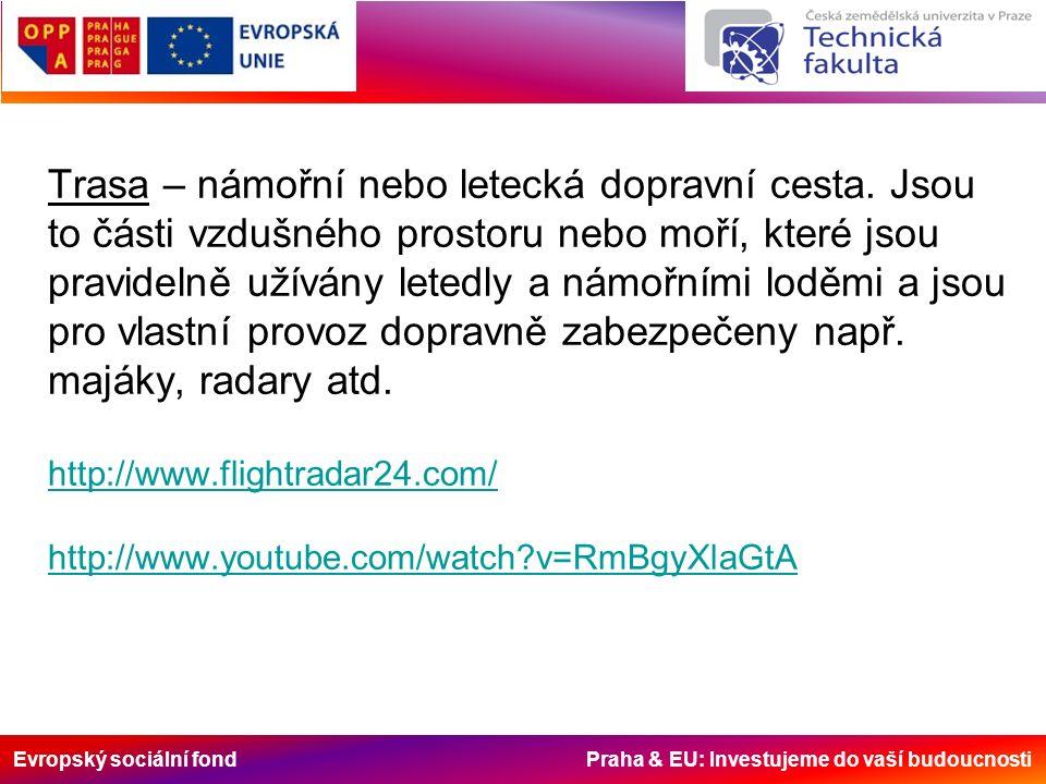 Evropský sociální fond Praha & EU: Investujeme do vaší budoucnosti Trasa – námořní nebo letecká dopravní cesta. Jsou to části vzdušného prostoru nebo