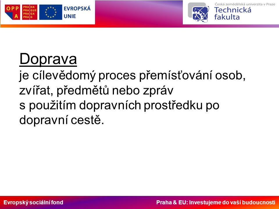 Evropský sociální fond Praha & EU: Investujeme do vaší budoucnosti Dopravce – osoba nebo organizace, která se zabývá dopravou jakou svou činností za úplatu.