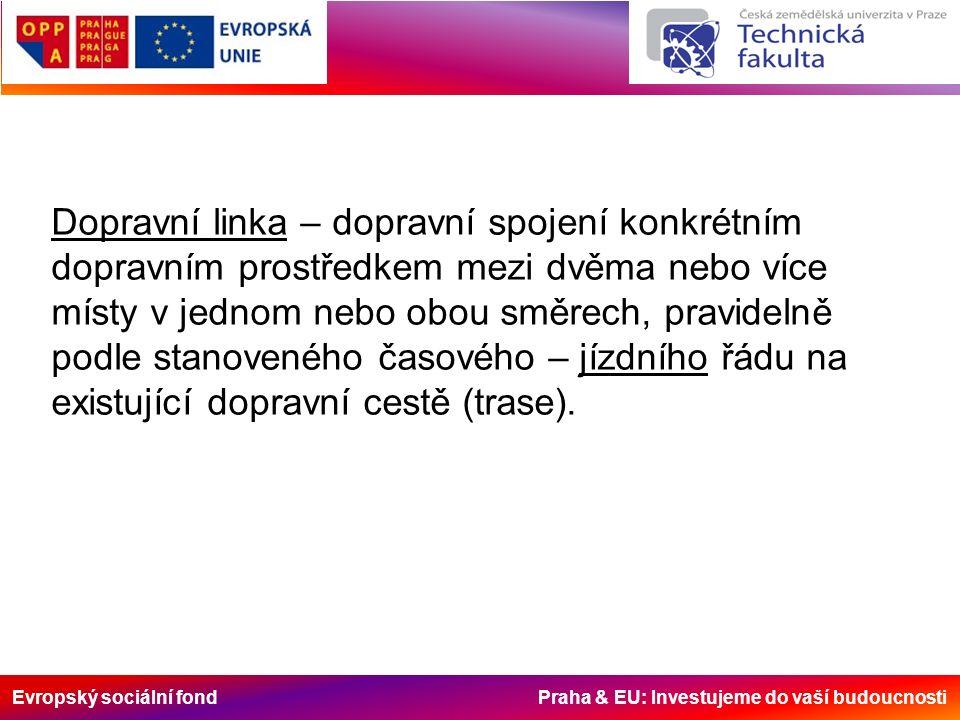Evropský sociální fond Praha & EU: Investujeme do vaší budoucnosti Dopravní linka – dopravní spojení konkrétním dopravním prostředkem mezi dvěma nebo