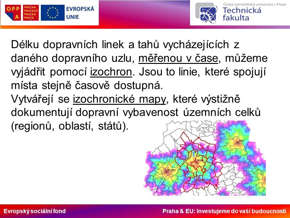 Evropský sociální fond Praha & EU: Investujeme do vaší budoucnosti Délku dopravních linek a tahů vycházejících z daného dopravního uzlu, měřenou v čas