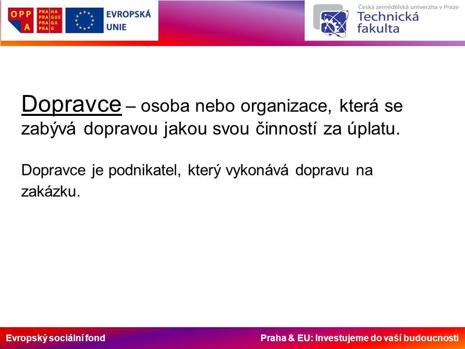 Evropský sociální fond Praha & EU: Investujeme do vaší budoucnosti Dopravce – osoba nebo organizace, která se zabývá dopravou jakou svou činností za ú