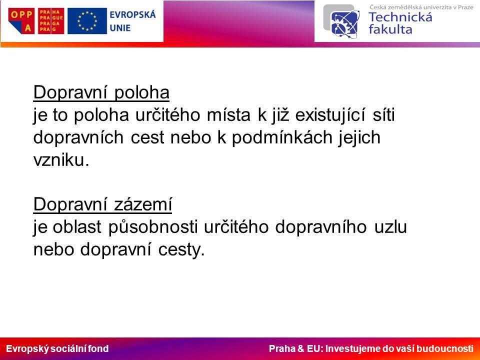 Evropský sociální fond Praha & EU: Investujeme do vaší budoucnosti Dopravní poloha je to poloha určitého místa k již existující síti dopravních cest n