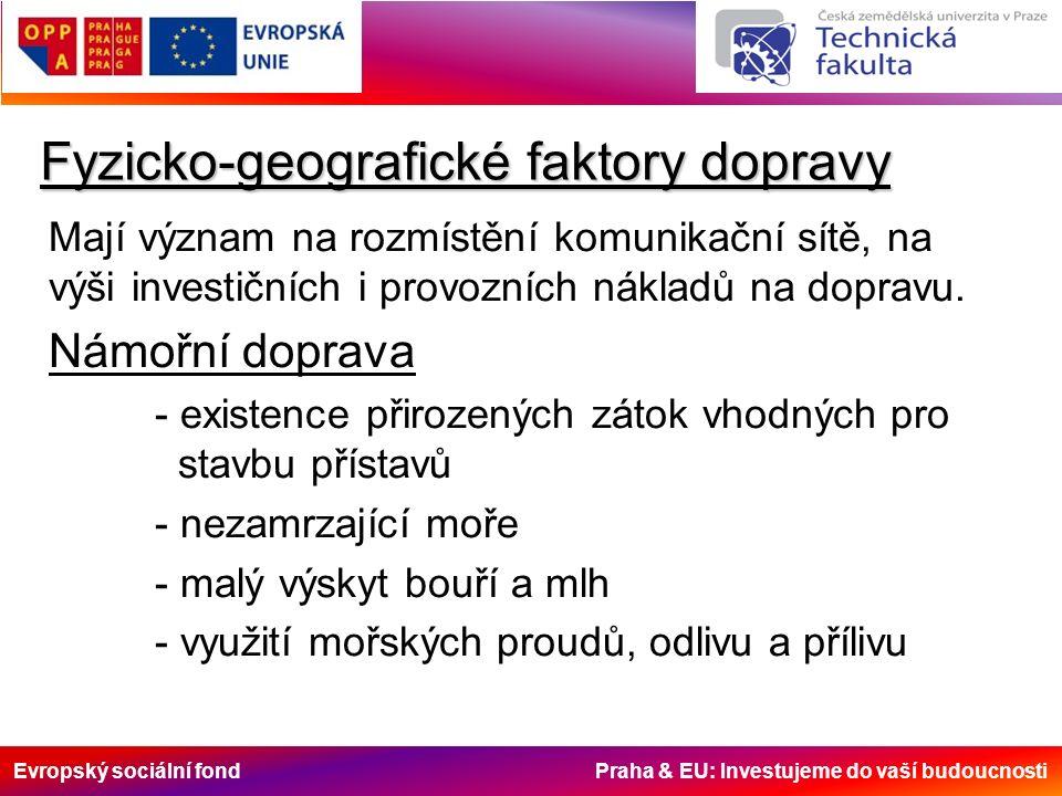 Evropský sociální fond Praha & EU: Investujeme do vaší budoucnosti Fyzicko-geografické faktory dopravy Mají význam na rozmístění komunikační sítě, na