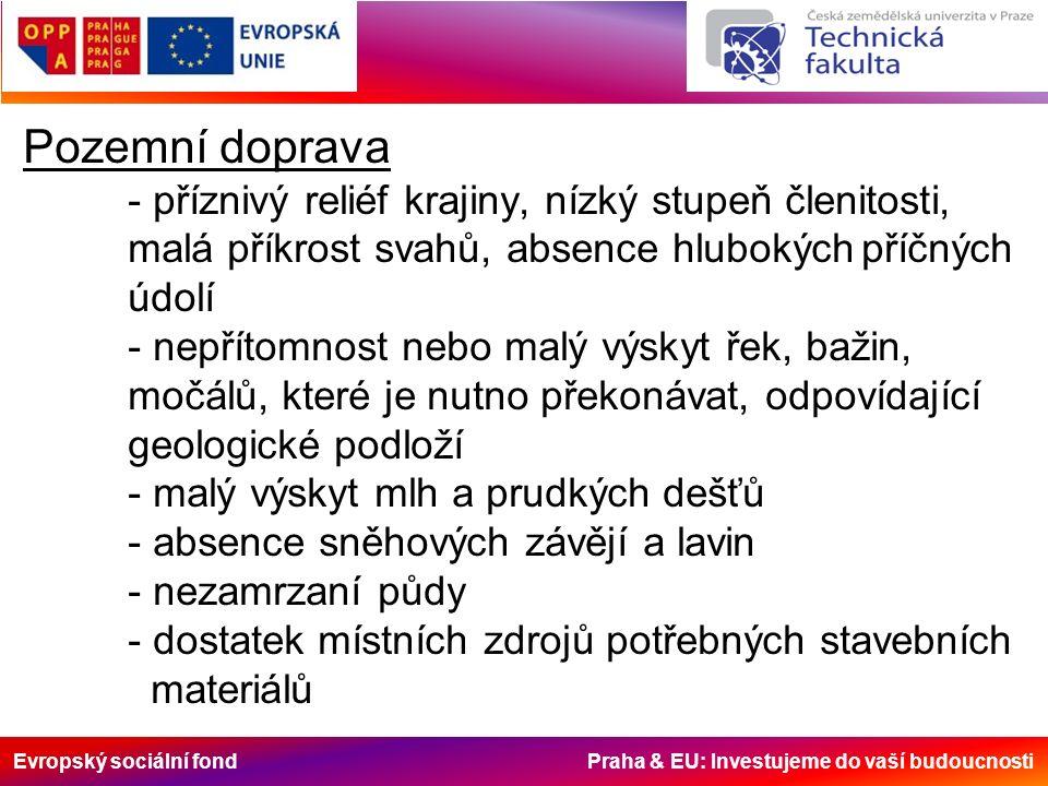 Evropský sociální fond Praha & EU: Investujeme do vaší budoucnosti Pozemní doprava - příznivý reliéf krajiny, nízký stupeň členitosti, malá příkrost s