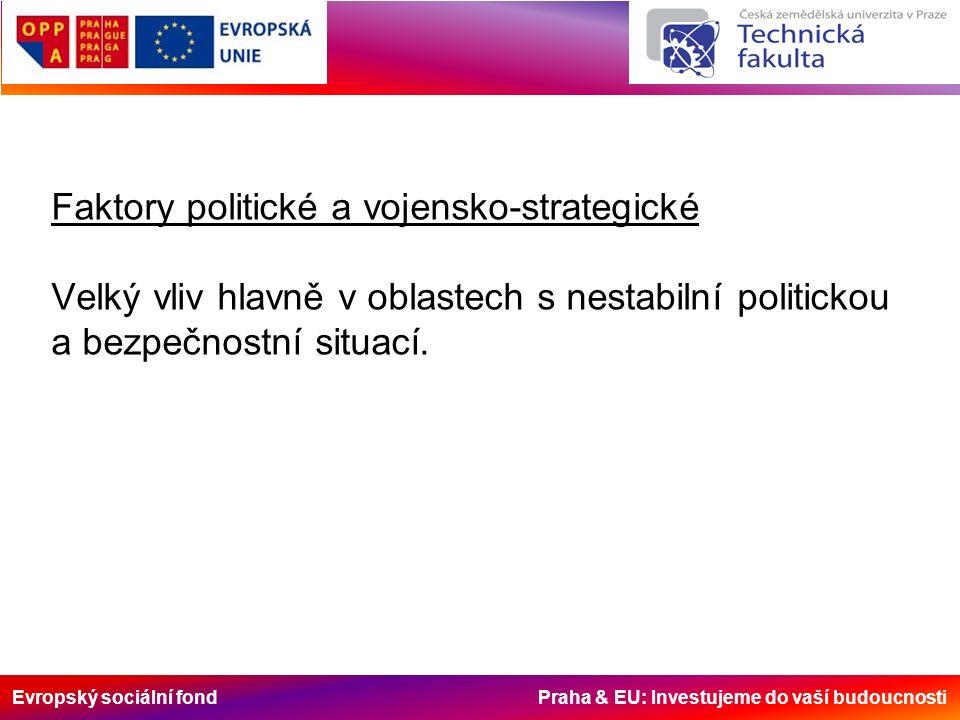 Evropský sociální fond Praha & EU: Investujeme do vaší budoucnosti Faktory politické a vojensko-strategické Velký vliv hlavně v oblastech s nestabilní