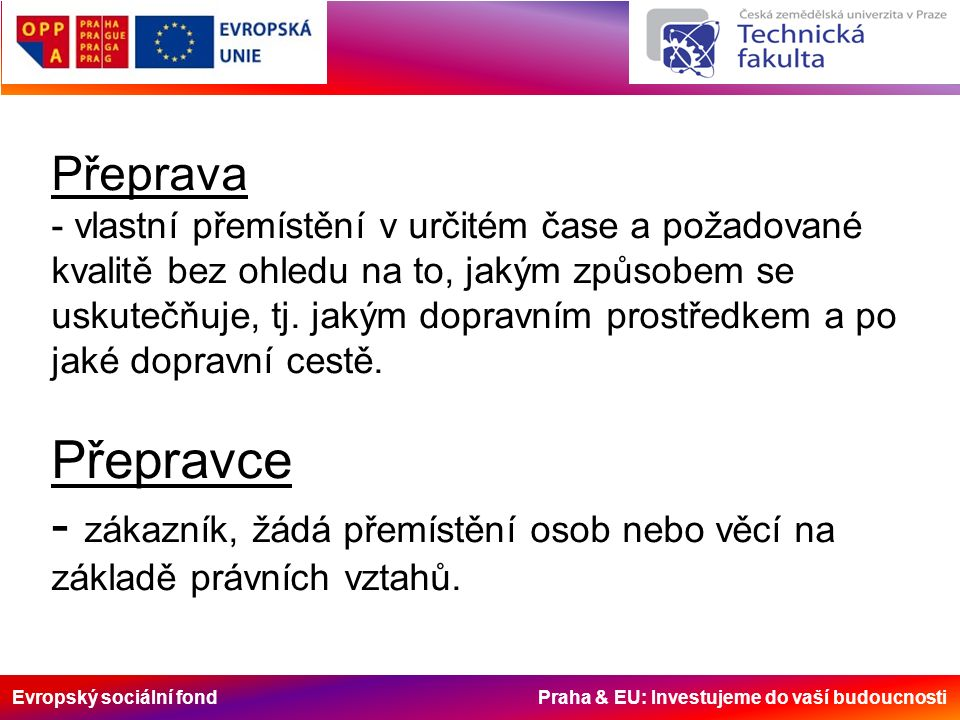 Evropský sociální fond Praha & EU: Investujeme do vaší budoucnosti Doprava je charakterizujícím znakem vyspělosti státu, souvisí s počtem obyvatelstva a jejich rozmístěním na daném území a též ukazuje na stav hospodářství dané země a její hospodářské zaměření.