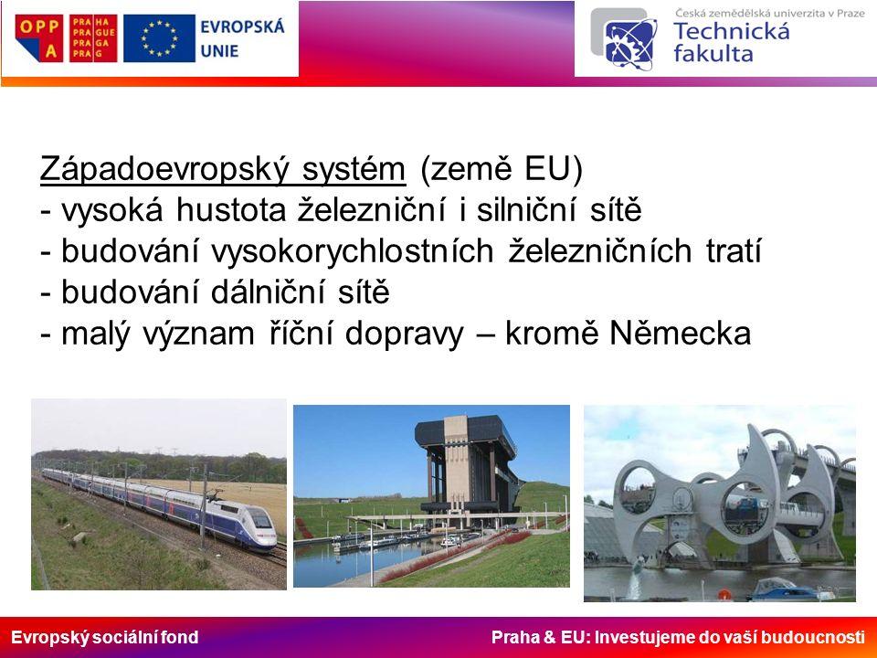 Evropský sociální fond Praha & EU: Investujeme do vaší budoucnosti Západoevropský systém (země EU) - vysoká hustota železniční i silniční sítě - budov