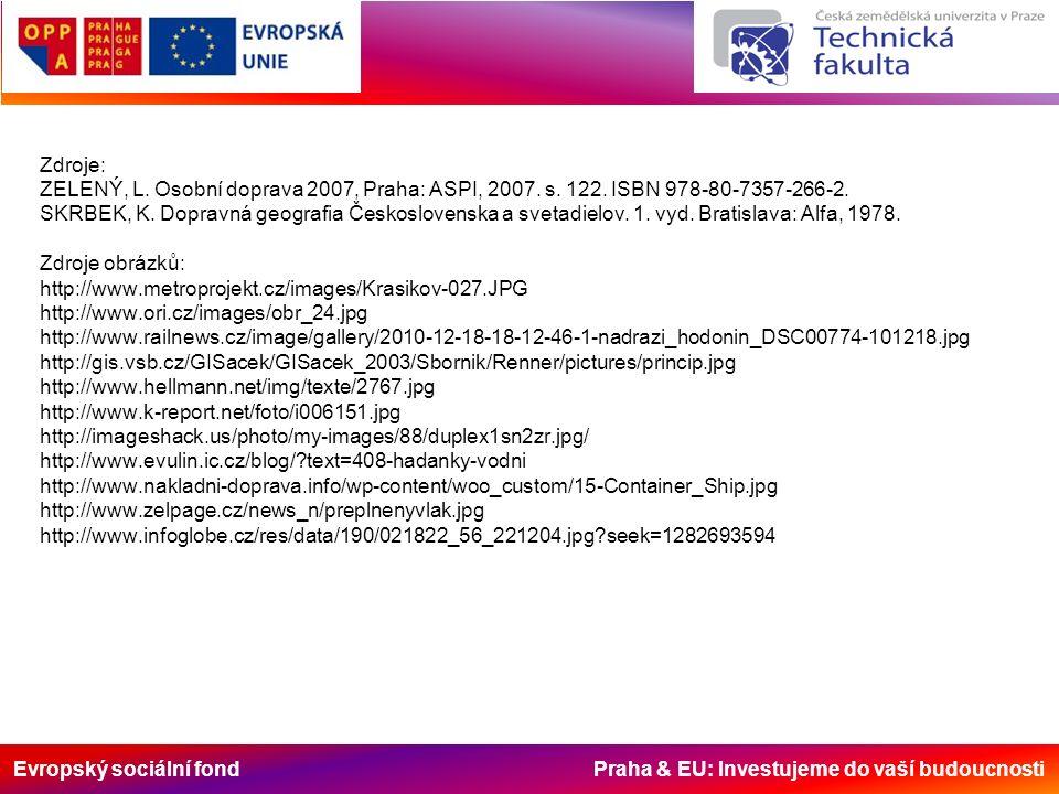 Evropský sociální fond Praha & EU: Investujeme do vaší budoucnosti Zdroje: ZELENÝ, L. Osobní doprava 2007, Praha: ASPI, 2007. s. 122. ISBN 978-80-7357