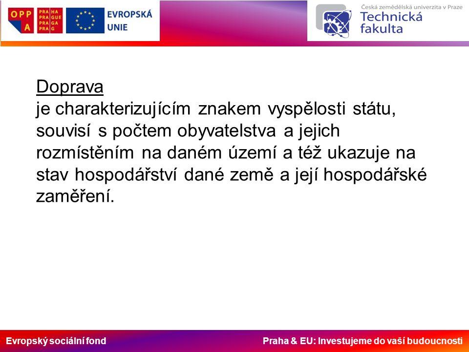 Evropský sociální fond Praha & EU: Investujeme do vaší budoucnosti Doprava je charakterizujícím znakem vyspělosti státu, souvisí s počtem obyvatelstva
