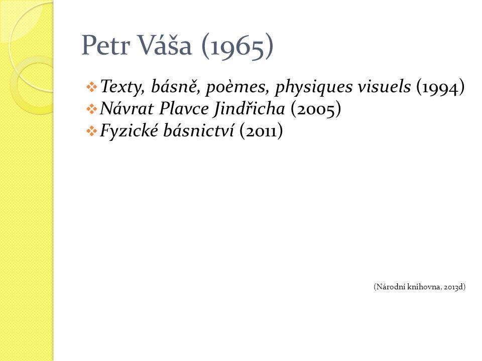 Petr Váša (1965)  Texty, básně, poèmes, physiques visuels (1994)  Návrat Plavce Jindřicha (2005)  Fyzické básnictví (2011) (Národní knihovna, 2013d)