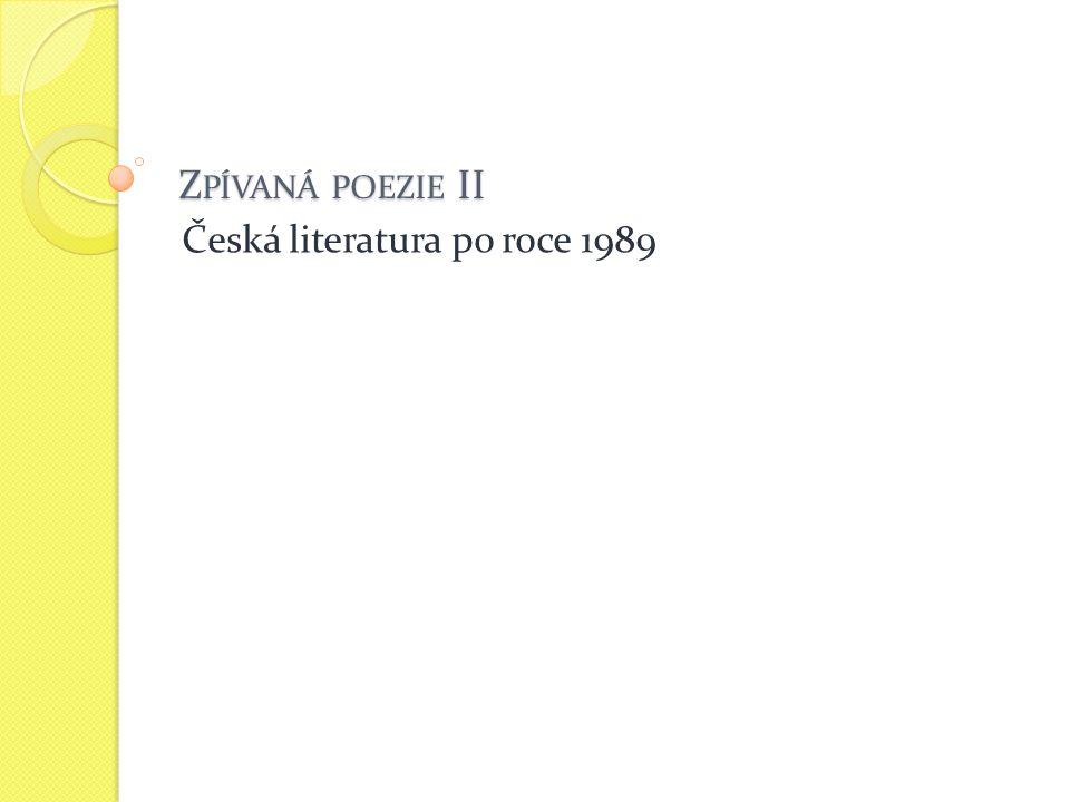 Z PÍVANÁ POEZIE II Česká literatura po roce 1989