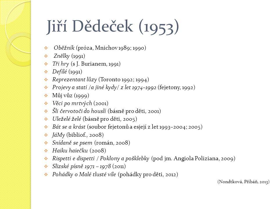 Jiří Dědeček (1953)  Oběžník (próza, Mnichov 1989; 1990)  Znělky (1991)  Tři hry (s J.