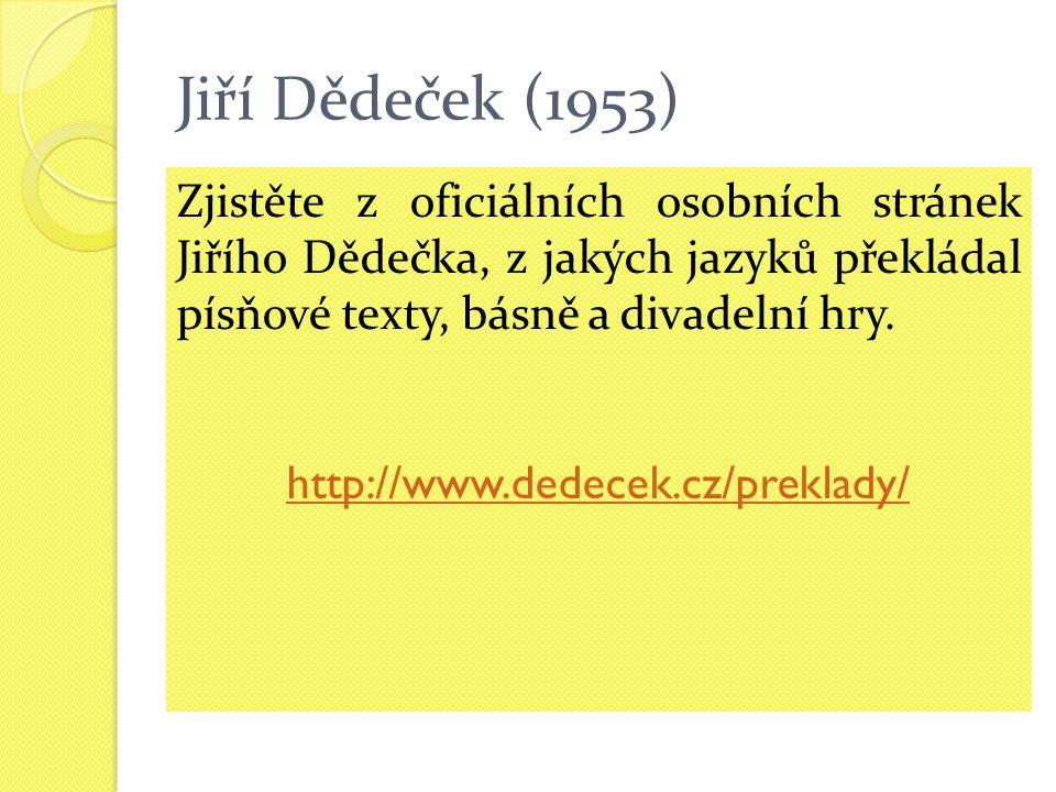 Jiří Dědeček (1953) Zjistěte z oficiálních osobních stránek Jiřího Dědečka, z jakých jazyků překládal písňové texty, básně a divadelní hry.