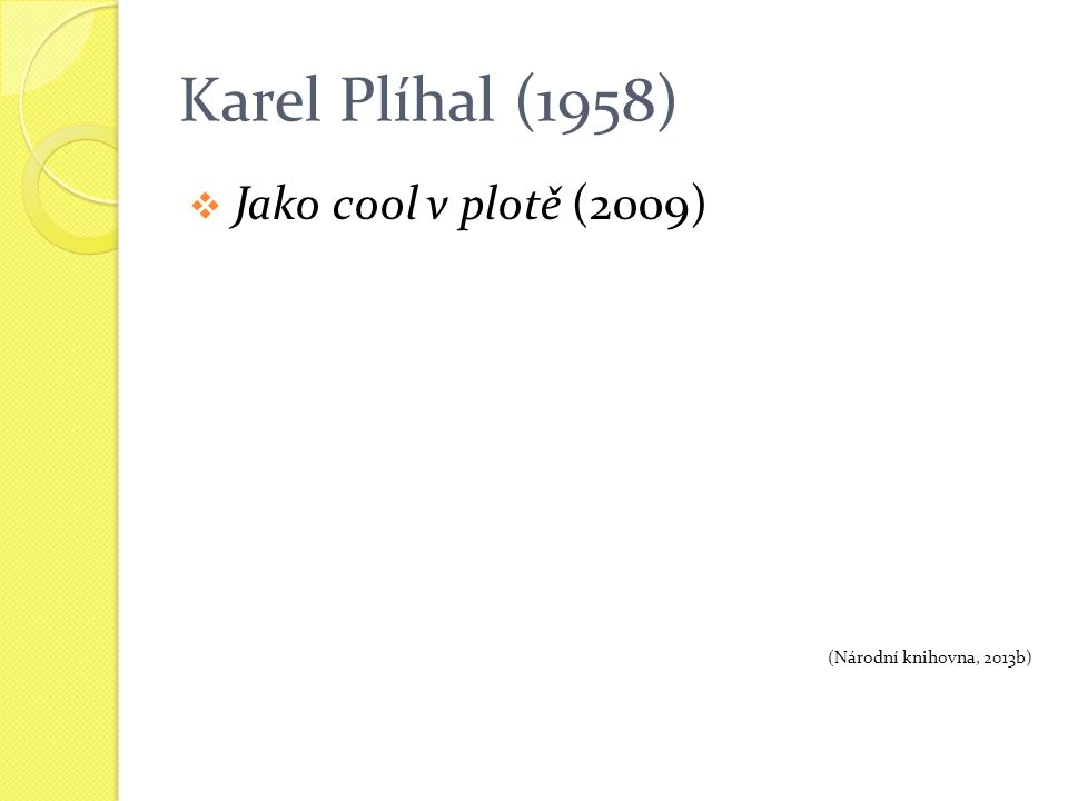 Karel Plíhal (1958)  Jako cool v plotě (2009) (Národní knihovna, 2013b)
