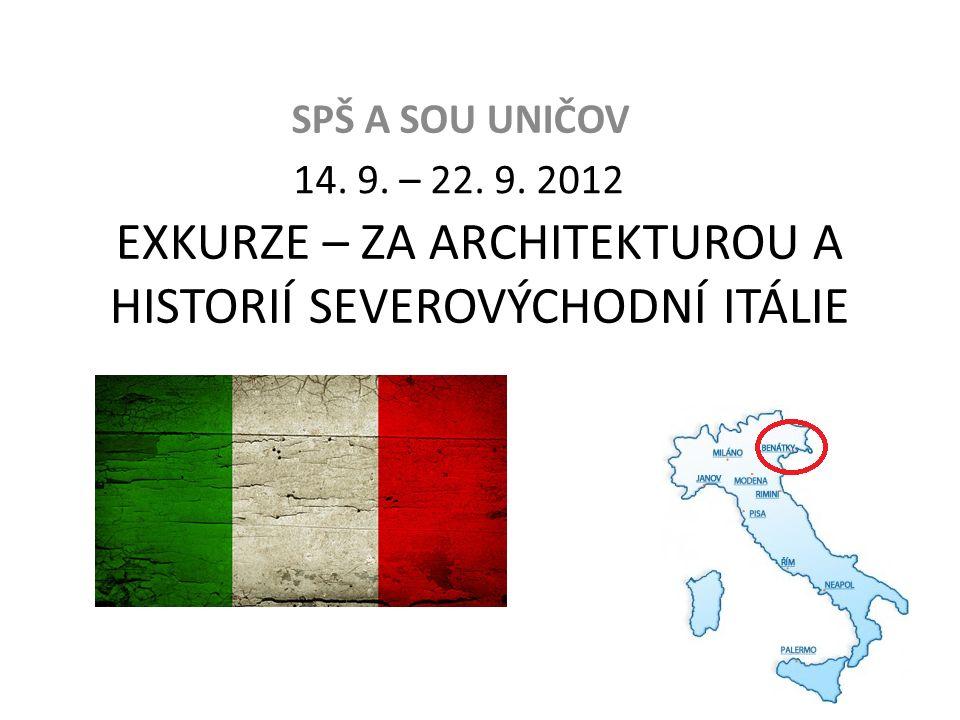 EXKURZE – ZA ARCHITEKTUROU A HISTORIÍ SEVEROVÝCHODNÍ ITÁLIE SPŠ A SOU UNIČOV 14. 9. – 22. 9. 2012