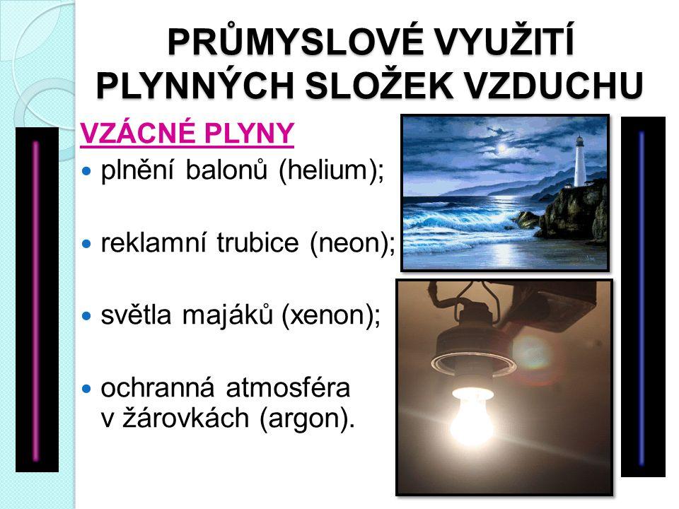 VZÁCNÉ PLYNY plnění balonů (helium); reklamní trubice (neon); světla majáků (xenon); ochranná atmosféra v žárovkách (argon).
