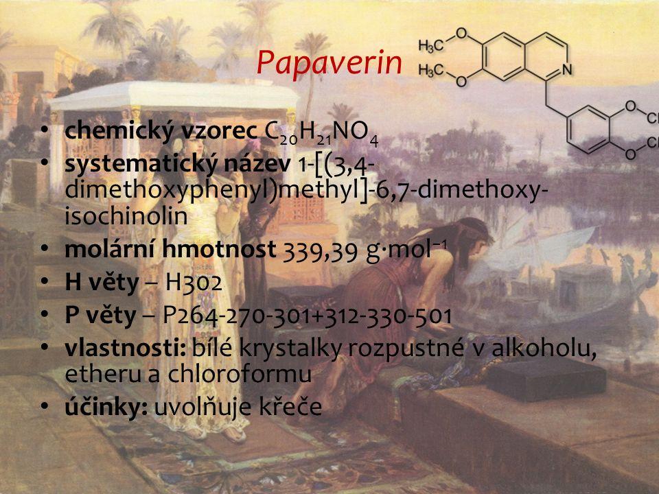 Papaverin chemický vzorec C 20 H 21 NO 4 systematický název 1-[(3,4- dimethoxyphenyl)methyl]-6,7-dimethoxy- isochinolin molární hmotnost 339,39 g·mol −1 H věty – H302 P věty – P264-270-301+312-330-501 vlastnosti: bílé krystalky rozpustné v alkoholu, etheru a chloroformu účinky: uvolňuje křeče