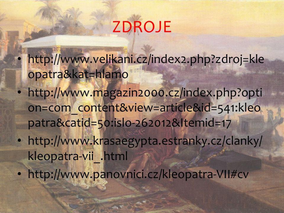 ZDROJE http://www.velikani.cz/index2.php zdroj=kle opatra&kat=hlamo http://www.magazin2000.cz/index.php opti on=com_content&view=article&id=541:kleo patra&catid=50:islo-262012&Itemid=17 http://www.krasaegypta.estranky.cz/clanky/ kleopatra-vii_.html http://www.panovnici.cz/kleopatra-VII#cv