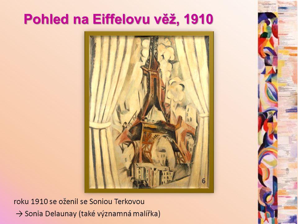 Pohled na Eiffelovu věž, 1910 6 roku 1910 se oženil se Soniou Terkovou → Sonia Delaunay (také významná malířka)