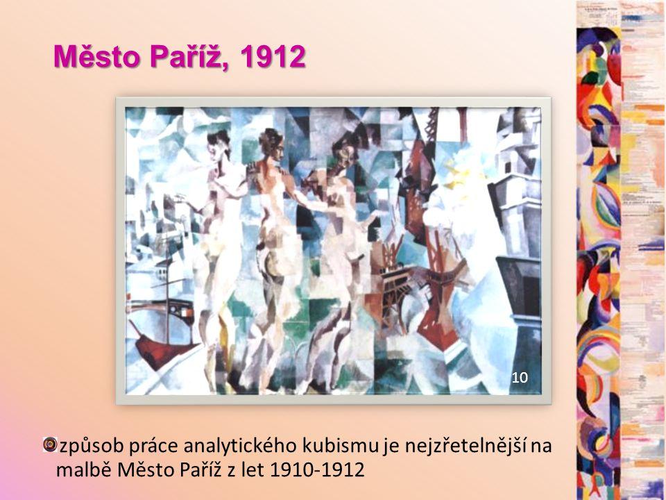 Město Paříž, 1912 způsob práce analytického kubismu je nejzřetelnější na malbě Město Paříž z let 1910-1912 10