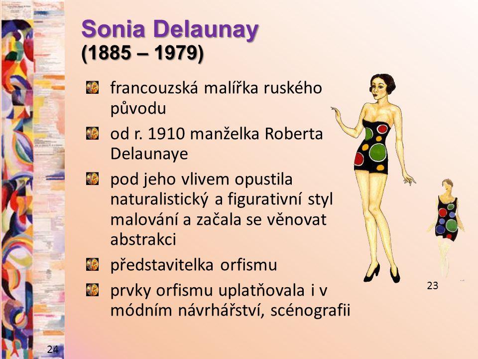 Sonia Delaunay (1885 – 1979) francouzská malířka ruského původu od r. 1910 manželka Roberta Delaunaye pod jeho vlivem opustila naturalistický a figura