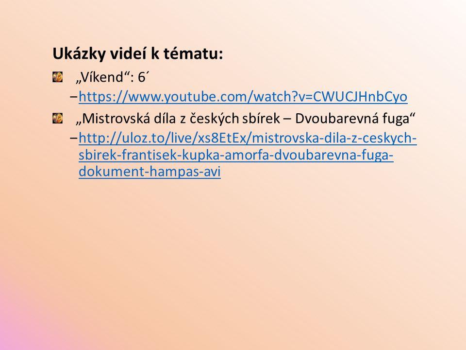 "Ukázky videí k tématu: ""Víkend : 6´ ‒https://www.youtube.com/watch v=CWUCJHnbCyohttps://www.youtube.com/watch v=CWUCJHnbCyo ""Mistrovská díla z českých sbírek – Dvoubarevná fuga ‒http://uloz.to/live/xs8EtEx/mistrovska-dila-z-ceskych- sbirek-frantisek-kupka-amorfa-dvoubarevna-fuga- dokument-hampas-avihttp://uloz.to/live/xs8EtEx/mistrovska-dila-z-ceskych- sbirek-frantisek-kupka-amorfa-dvoubarevna-fuga- dokument-hampas-avi"