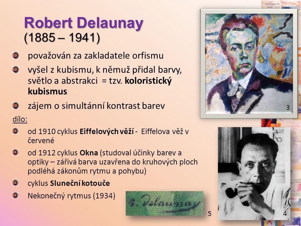 Robert Delaunay (1885 – 1941) považován za zakladatele orfismu vyšel z kubismu, k němuž přidal barvy, světlo a abstrakci = tzv. koloristický kubismus