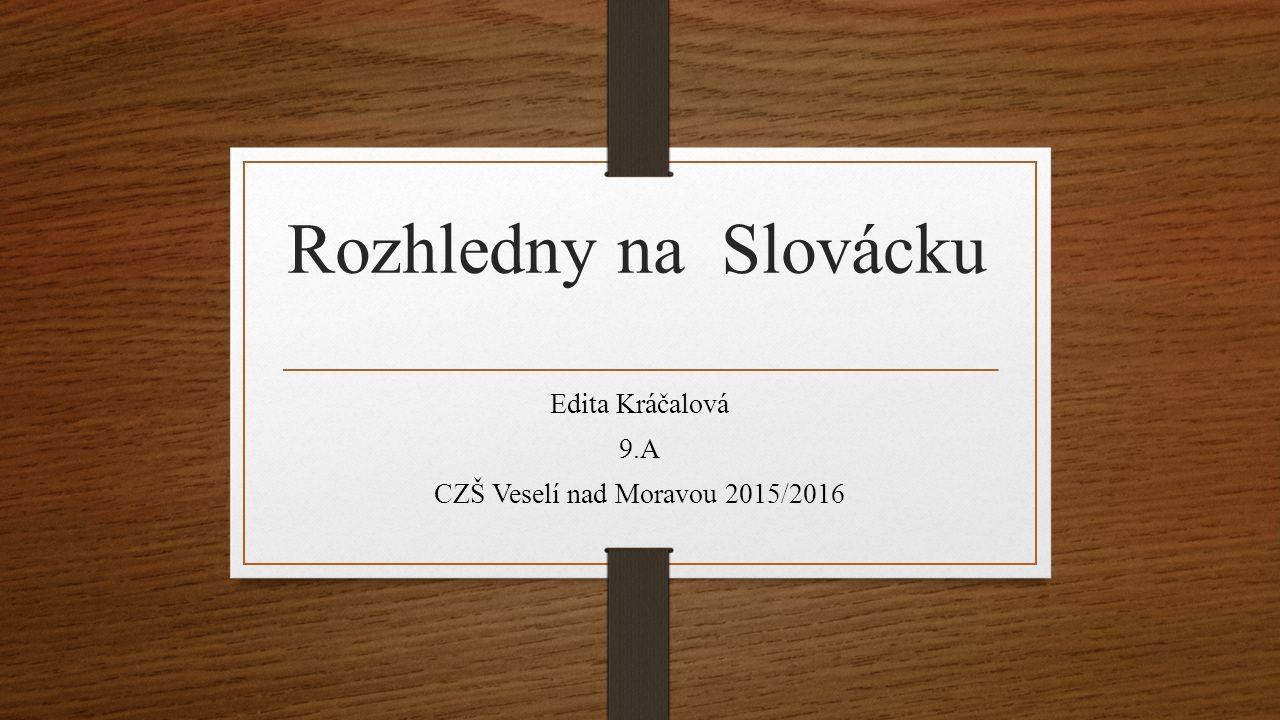 Rozhledny na Slovácku Edita Kráčalová 9.A CZŠ Veselí nad Moravou 2015/2016