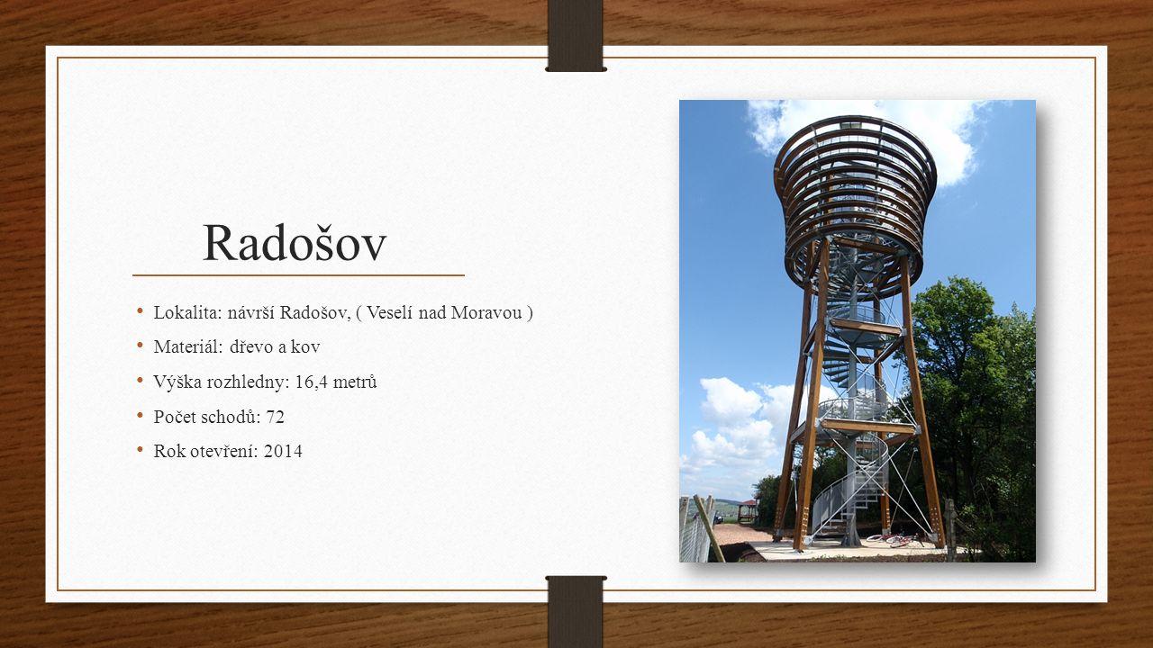 Radošov Lokalita: návrší Radošov, ( Veselí nad Moravou ) Materiál: dřevo a kov Výška rozhledny: 16,4 metrů Počet schodů: 72 Rok otevření: 2014