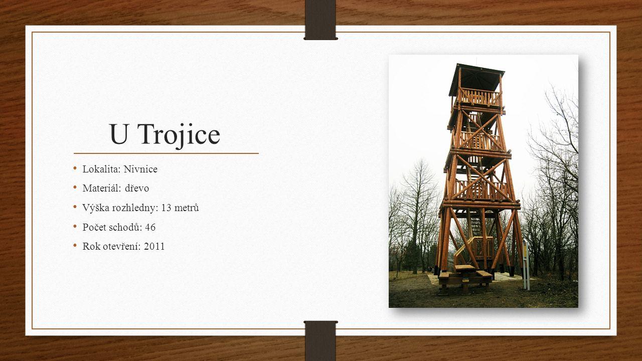 U Trojice Lokalita: Nivnice Materiál: dřevo Výška rozhledny: 13 metrů Počet schodů: 46 Rok otevření: 2011
