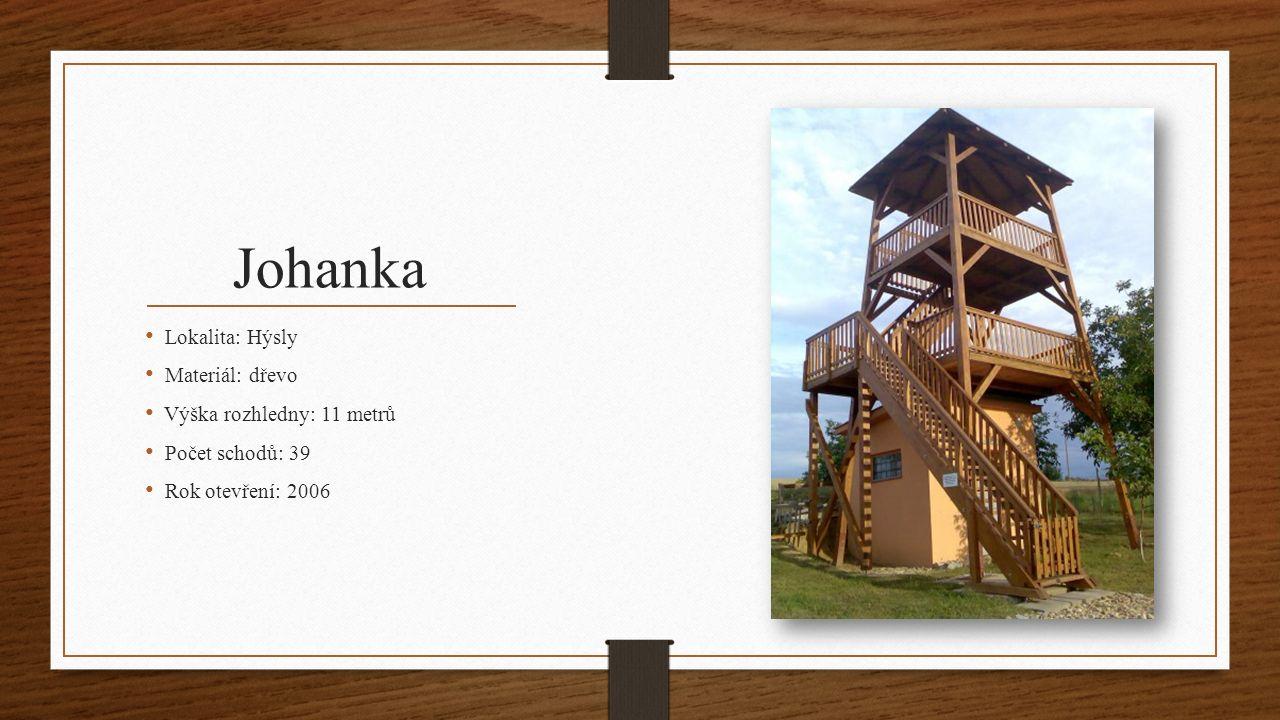Johanka Lokalita: Hýsly Materiál: dřevo Výška rozhledny: 11 metrů Počet schodů: 39 Rok otevření: 2006