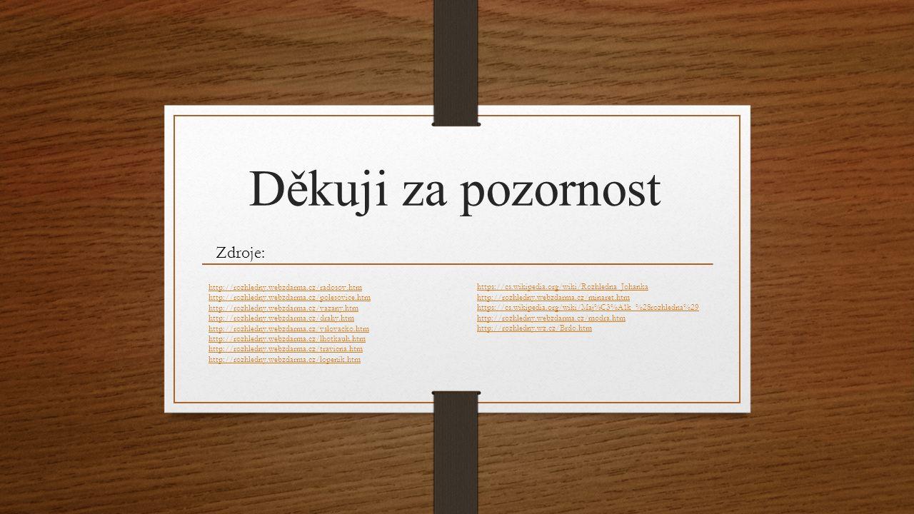 Děkuji za pozornost http://rozhledny.webzdarma.cz/radosov.htm http://rozhledny.webzdarma.cz/polesovice.htm http://rozhledny.webzdarma.cz/vazany.htm ht
