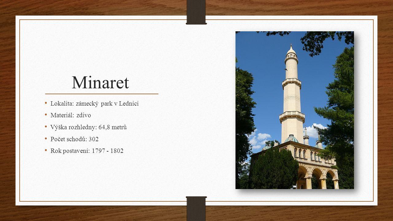 Minaret Lokalita: zámecký park v Lednici Materiál: zdivo Výška rozhledny: 64,8 metrů Počet schodů: 302 Rok postavení: 1797 - 1802