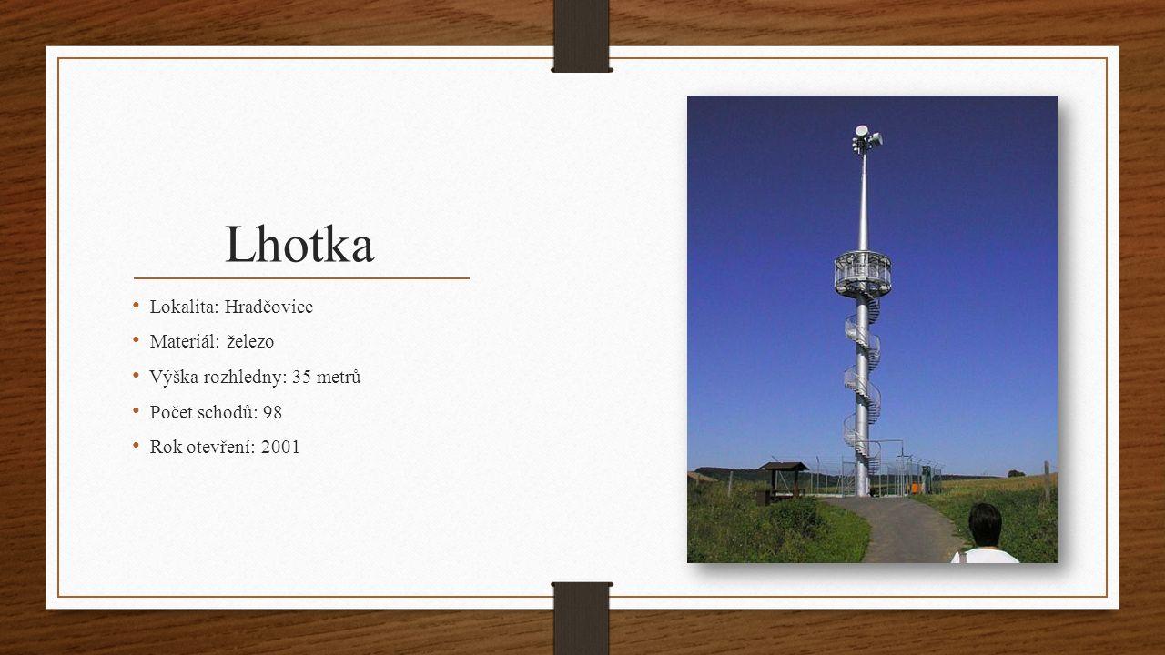 Lhotka Lokalita: Hradčovice Materiál: železo Výška rozhledny: 35 metrů Počet schodů: 98 Rok otevření: 2001