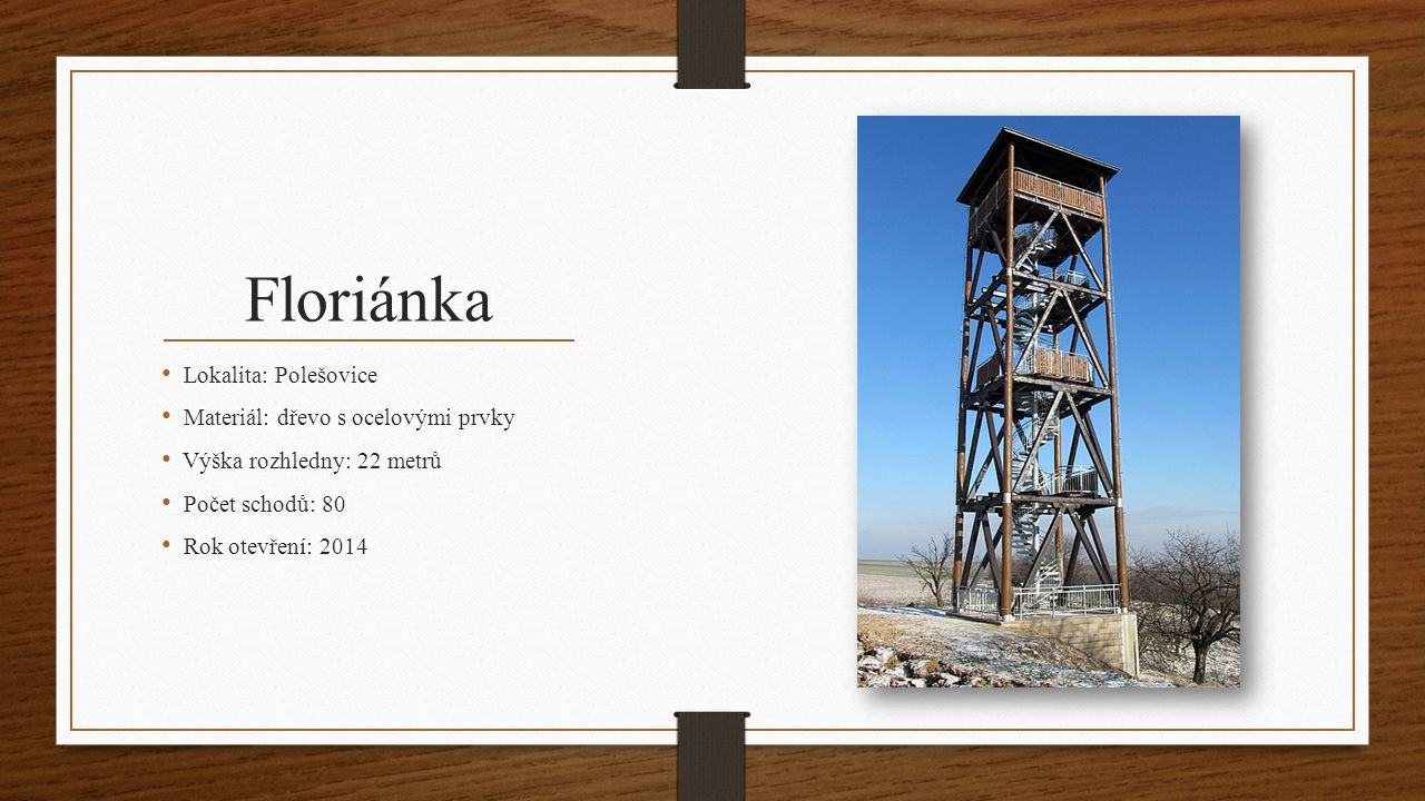 Velký Lopeník Lokalita: hraniční kopec Velký Lopeník Materiál: dřevo s kamenným podstavcem Výška rozhledny: 22 metrů Počet schodů: 101 Rok otevření: 2005