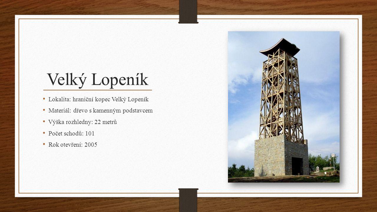 Velký Lopeník Lokalita: hraniční kopec Velký Lopeník Materiál: dřevo s kamenným podstavcem Výška rozhledny: 22 metrů Počet schodů: 101 Rok otevření: 2