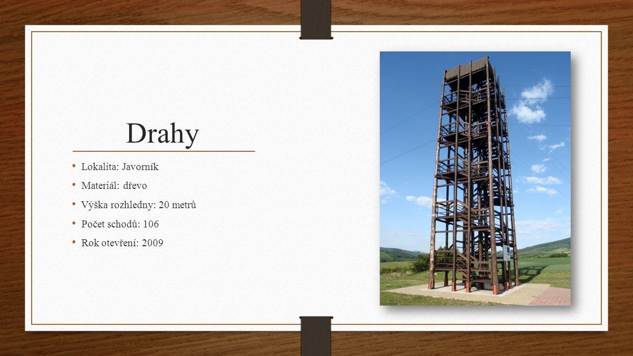 Drahy Lokalita: Javorník Materiál: dřevo Výška rozhledny: 20 metrů Počet schodů: 106 Rok otevření: 2009
