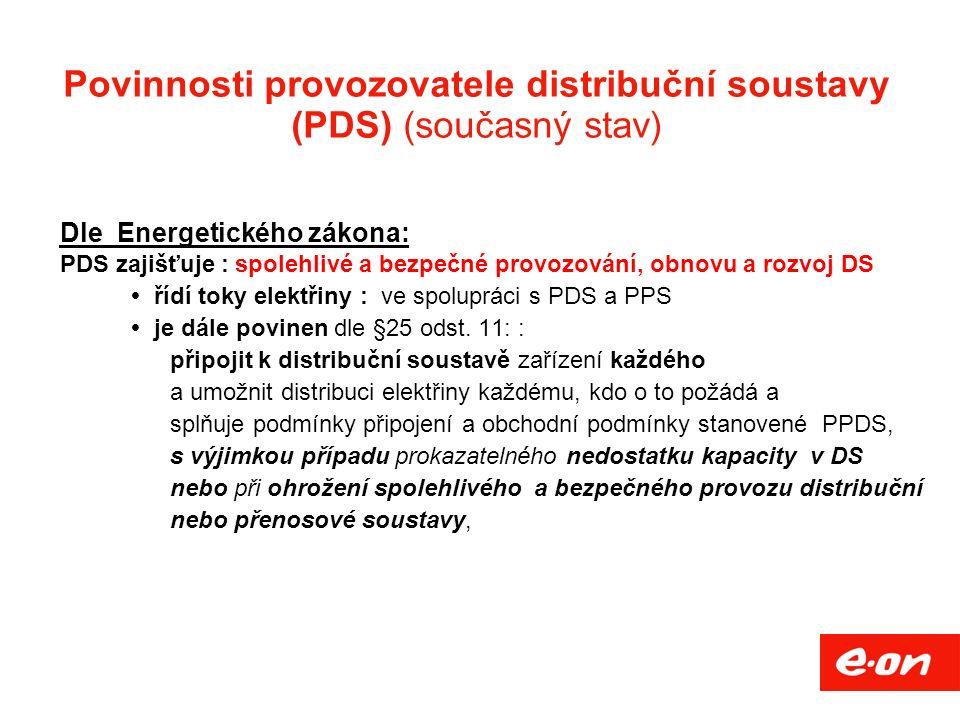 Povinnosti provozovatele distribuční soustavy (PDS) (současný stav) Dle Energetického zákona: PDS zajišťuje : spolehlivé a bezpečné provozování, obnovu a rozvoj DS  řídí toky elektřiny : ve spolupráci s PDS a PPS  je dále povinen dle §25 odst.