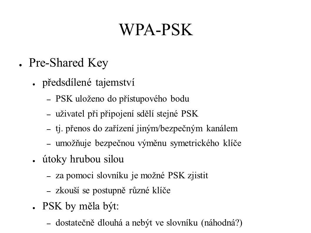 WPA-PSK ● Pre-Shared Key ● předsdílené tajemství – PSK uloženo do přístupového bodu – uživatel při připojení sdělí stejné PSK – tj.