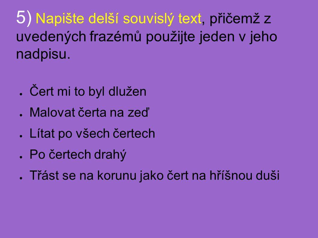 5) Napište delší souvislý text, přičemž z uvedených frazémů použijte jeden v jeho nadpisu.