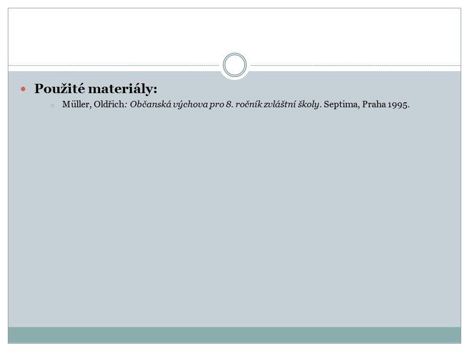 Použité materiály: o Müller, Oldřich: Občanská výchova pro 8.