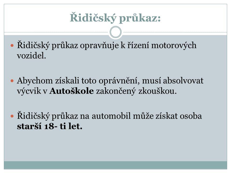 Řidičský průkaz: Řidičský průkaz opravňuje k řízení motorových vozidel.