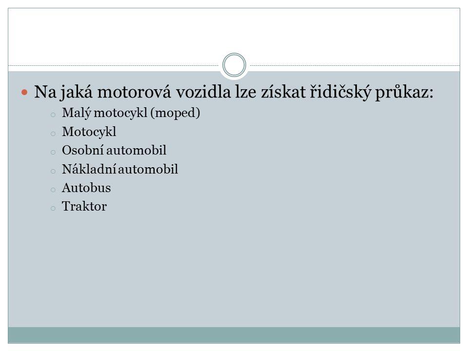 Na jaká motorová vozidla lze získat řidičský průkaz: o Malý motocykl (moped) o Motocykl o Osobní automobil o Nákladní automobil o Autobus o Traktor