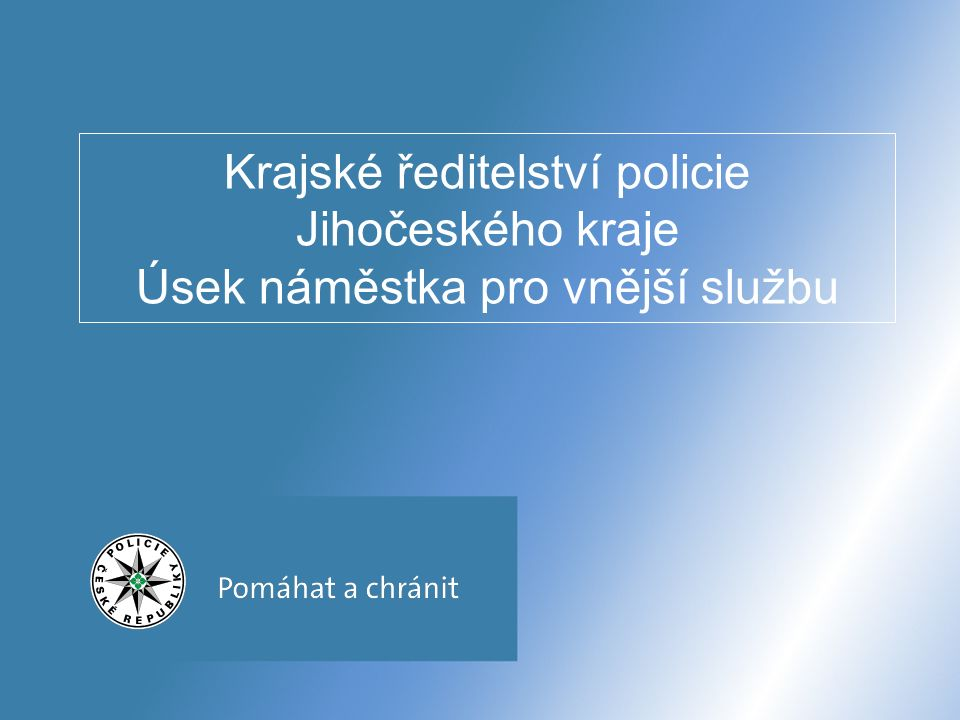Krajské ředitelství policie Jihočeského kraje Úsek náměstka pro vnější službu